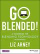 Go Blended!: A Handbook for Blending Technology in Schools (1118974204) cover image