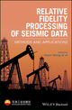 Relative Fidelity Processing of Seismic Data: Methods and Applications (1119052904) cover image