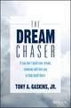 The Dream Chaser: If You Don't Build Your Dream, Someone Will Hire You to Help Build Theirs (1119318904) cover image