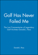 Golf Has Never Failed Me: The Lost Commentaries of Legendary Golf Architect Donald J. Ross (1886947104) cover image