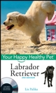 Labrador Retriever: Your Happy Healthy Pet, with DVD, 2nd Edition (0470192305) cover image