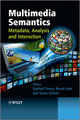 Multimedia Semantics: Metadata, Analysis and Interaction (0470747005) cover image