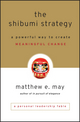 The Shibumi Strategy: A Powerful Way to Create Meaningful Change (0470769505) cover image