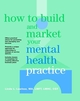 How to Build and Market Your Mental Health Practice  (0471147605) cover image
