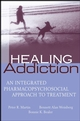 Healing Addiction: An Integrated Pharmacopsychosocial Approach to Treatment (0471656305) cover image