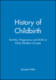 History of Childbirth: Fertility, Pregnancy and Birth in Early Modern Europe (0745618405) cover image