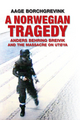 A Norwegian Tragedy: Anders Behring Breivik and the Massacre on Ut�ya (0745672205) cover image