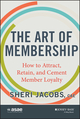 The Art of Membership: How to Attract, Retain and Cement Member Loyalty (1118633105) cover image