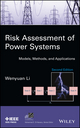 Risk Assessment of Power Systems: Models, Methods, and Applications, 2nd Edition (1118686705) cover image