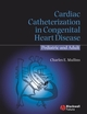 Cardiac Catheterization in Congenital Heart Disease: Pediatric and Adult (1405122005) cover image