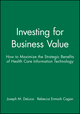 Investing for Business Value: How to Maximize the Strategic Benefits of Health Care Information Technology (1556481705) cover image