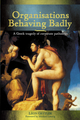 Organisations Behaving Badly: A Greek Tragedy of Corporate Pathology (1740311205) cover image