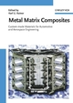 Metal Matrix Composites: Custom-made Materials for Automotive and Aerospace Engineering (3527313605) cover image