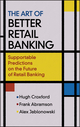 The Art of Better Retail Banking: Supportable Predictions on the Future of Retail Banking (0470013206) cover image