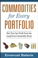 Commodities for Every Portfolio: How You Can Profit from the Long-Term Commodity Boom (0470112506) cover image