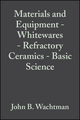 Materials and Equipment - Whitewares - Refractory Ceramics - Basic Science: Ceramic Engineering and Science Proceedings, Volume 16, Issue 1 (0470316306) cover image