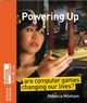 Powering Up: Are Computer Games Changing Our Lives? (0470723106) cover image