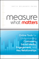 Measure What Matters: Online Tools For Understanding Customers, Social Media, Engagement, and Key Relationships (0470920106) cover image