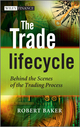 The Trade Lifecycle: Behind the Scenes of the Trading Process (0470971606) cover image