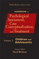 Handbook of Psychological Assessment, Case Conceptualization, and Treatment, Volume 2: Children and Adolescents (0471780006) cover image