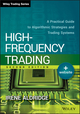 High-Frequency Trading: A Practical Guide to Algorithmic Strategies and Trading Systems, 2nd Edition (1118343506) cover image