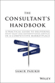 The Consultant's Handbook: A Practical Guide to Delivering High-value and Differentiated Services in a Competitive Marketplace (1119106206) cover image