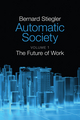Automatic Society: The Future of Work, Volume 1 (1509506306) cover image