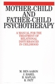 Mother-Child and Father-Child Psychotherapy: A Manual for the Treatment of Relational Disturbances in Childhood (1861561806) cover image