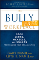 The Bully-Free Workplace: Stop Jerks, Weasels, and Snakes From Killing Your Organization (0470942207) cover image