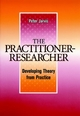 The Practitioner-Researcher: Developing Theory from Practice (0787938807) cover image