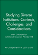 Studying Diverse Institutions: Contexts, Challenges, and Considerations: New Directions for Institutional Research, Number 118 (0787969907) cover image