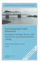 Environmental Adult Education: Ecological Learning, Theory, and Practice for Socioenvironmental Change: New Directions for Adult and Continuing Education, Number 99 (0787971707) cover image