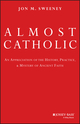 Almost Catholic: An Appreciation of the History, Practice, and Mystery of Ancient Faith (0787994707) cover image