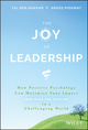 The Joy of Leadership: How Positive Psychology Can Maximize Your Impact (and Make You Happier) in a Challenging World (1119313007) cover image