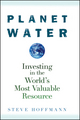 Planet Water: Investing in the World's Most Valuable Resource (0470277408) cover image