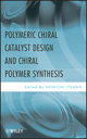 Polymeric Chiral Catalyst Design and Chiral Polymer Synthesis (0470568208) cover image