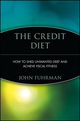 The Credit Diet: How to Shed Unwanted Debt and Achieve Fiscal Fitness (0471250708) cover image