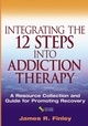 Integrating the 12 Steps into Addiction Therapy: A Resource Collection and Guide for Promoting Recovery (0471599808) cover image