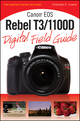 Canon EOS Rebel T3/1100D Digital Field Guide (1118093208) cover image