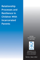 Relationship Processes and Resilience in Children With Incarcerated Parents (1118795008) cover image