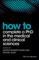 How to Complete a PhD in the Medical and Clinical Sciences (1119189608) cover image