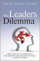 The Leader's Dilemma: How to Build an Empowered and Adaptive Organization Without Losing Control (1119970008) cover image