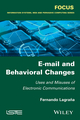 E-mail and Behavioral Changes: Uses and Misuses of Electronic Communications (1848218508) cover image