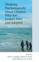 Thinking Psychologically About Children Who Are Looked After and Adopted: Space for Reflection (0470092009) cover image