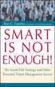 Smart Is Not Enough!: The South Pole Strategy and Other Powerful Talent Management Secrets  (0470100109) cover image