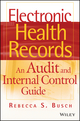 Electronic Health Records: An Audit and Internal Control Guide (0470258209) cover image