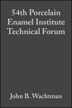 54th Porcelain Enamel Institute Technical Forum: Ceramic Engineering and Science Proceedings, Volume 14, Issue 5/6 (0470316209) cover image