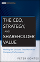 The CEO, Strategy, and Shareholder Value: Making the Choices That Maximize Company Performance (0470596309) cover image