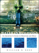 Water in Buildings: An Architect's Guide to Moisture and Mold (0471468509) cover image