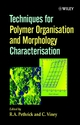 Techniques for Polymer Organisation and Morphology Characterisation  (0471490709) cover image